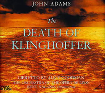Original cast recording of 'The Death of Klinghoffer,' conducted by Kent Nagano, for Nonesuch, recorded in Lyon, one of the cities that mounted Sellars production.
